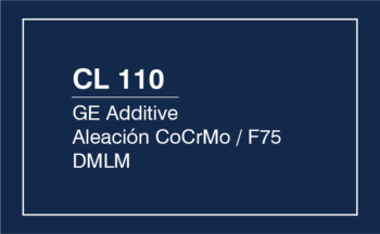 CL 110 – GE Additive CoCrMo Aleación / F75 DMLM