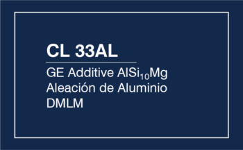 CL 33AL – GE Additive AlSi10Mg – Aleación Aluminio DMLM