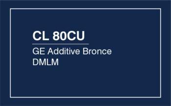 CL 80CU – GE Additive Bronce DMLM