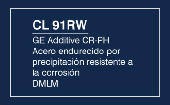 CL 91RW – GE Additive CR-PH – Acero Endurecido Por Precipitación Resistente A La Corrosión