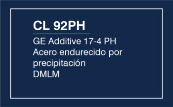 CL 92PH – GE Additive 17-4 PH – Acero Endurecido Por Precipitación DMLM
